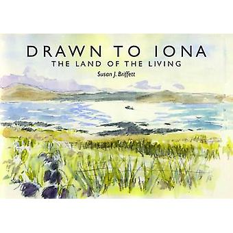 Drawn to Iona - The Land of the Living by Susan Briffett - 97819097281