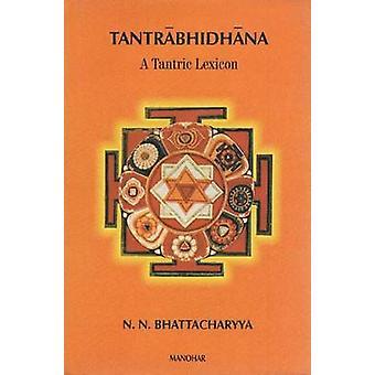 Tantrabhidhana - A Tantric Lexicon by N.N. Bhattacharayya - 9788173044