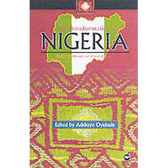 The Transformation of Nigeria - Essays in Honor of Toyin Falola by Ade