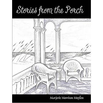 Stories from the Porch Remembrance of a Southern Tradition by Moylan & Marjorie Morrison