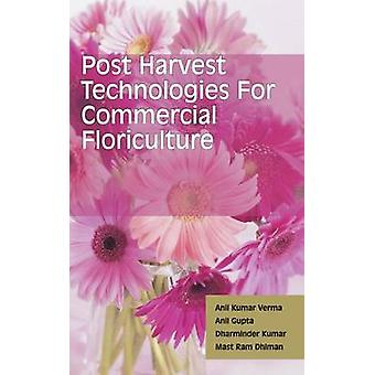 Postharvest Technologies for Commercial Floriculture by Verma & Anil