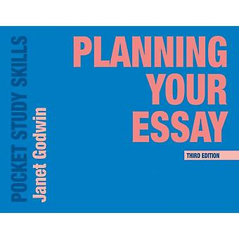 Planning Your Essay by Janet Goodwin