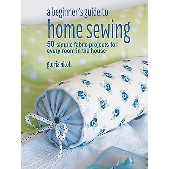 Beginners Guide to Home Sewing by Gloria Nicol