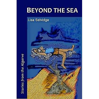 Beyond the Sea  Stories from the Algarve by Lisa Selvidge