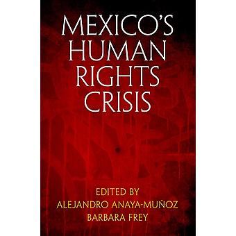 Mexicos Human Rights crisis door geredigeerd door Alejandro Anaya Munoz & geredigeerd door Barbara Frey