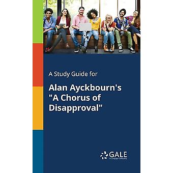 A Study Guide for Alan Ayckbourns A Chorus of Disapproval by Gale & Cengage Learning