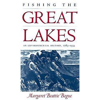 Fishing the Great Lakes An Environmental History 17831933 by Bogue & Margaret Beattie