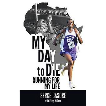 My Day to Die Running for My Life by Gasore & Serge