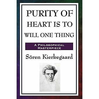 Purity of Heart Is to Will One Thing by Kierkegaard & Sren
