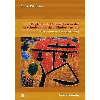 Begleitende Elternarbeit in der psychodynamischen Kindertherapie by Kallenbach & Gudrun