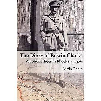 The Diary of Edwin Clarke A police officer in Rhodesia 1906 by Clarke & Edwin