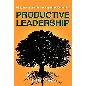 Productive Leadership Daily Devotions for Developing Discernment by Javed & Dr. Alfonse