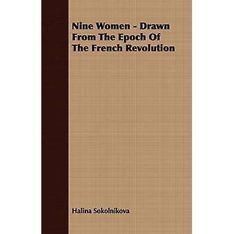 Nine Women  Drawn From The Epoch Of The French Revolution by Sokolnikova & Halina
