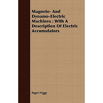 Magneto And DynamoElectric Machines  With A Description Of Electric Accumulators by Higgs & Paget