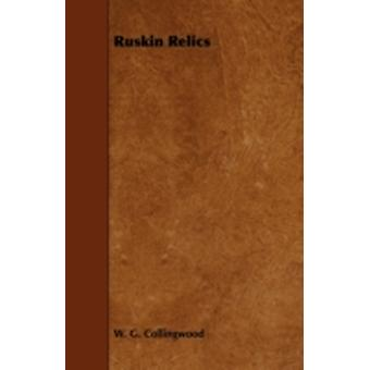 Ruskin Relics by Collingwood & W. G.