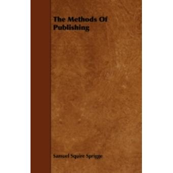 The Methods Of Publishing by Sprigge & Samuel Squire