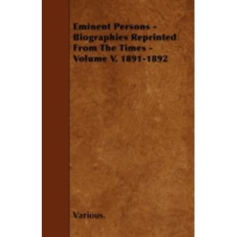 Eminent Persons  Biographies Reprinted from the Times  Volume V. 18911892 by Various