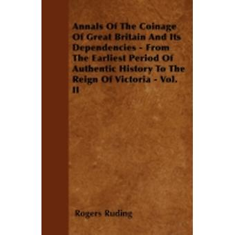 Annals Of The Coinage Of Great Britain And Its Dependencies  From The Earliest Period Of Authentic History To The Reign Of Victoria  Vol. II by Ruding & Rogers