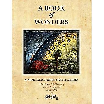 A Book of Wonders Marvels Mysteries Myth and Magic by Dann & Kevin T.