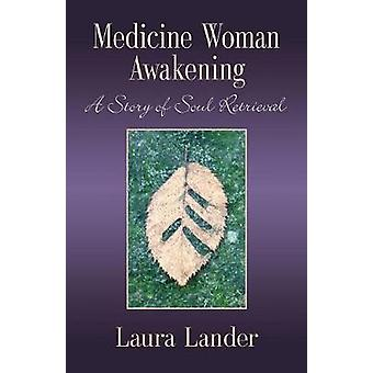 MEDICINE WOMAN AWAKENING A Story of Soul Retrieval by Lander & Laura