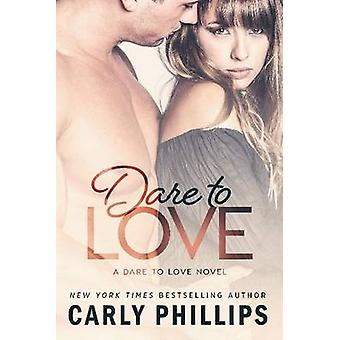 Dare to Love by Phillips & Carly