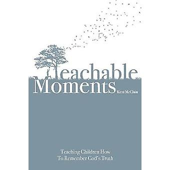 Teachable Moments Teaching Children How to Remember Gods Truth by McClain & Kent