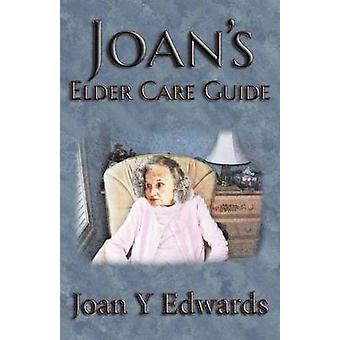 Joans Elder Care Guide Empowering You and Your Elder to Survive by Edwards & Joan Y.