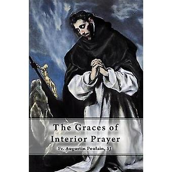The Graces of Interior Prayer by Poulain SJ & Fr. Augustin