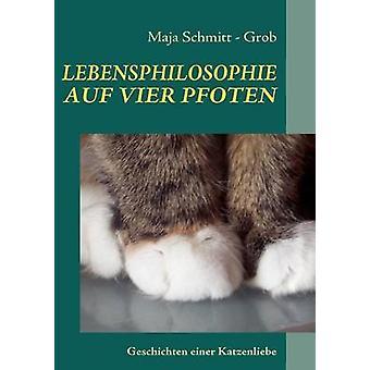LEBENSPHILOSOPHIE AUF VIER PFOTENGeschichten einer Katzenliebe by Schmitt Grob & Maja