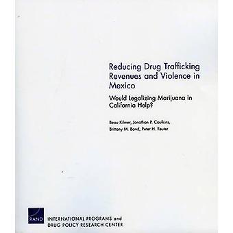 Minska intäkter och våld inom narkotikahandel i Mexiko av Beau KilmerJonathan P. CaulkinsBrittany M. BondPeter H. Reuter