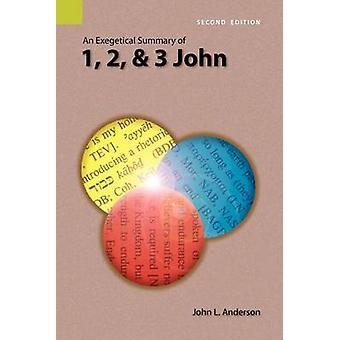 An Exegetical Summary of 1 2 and 3 John 2nd Edition by Anderson & John L.