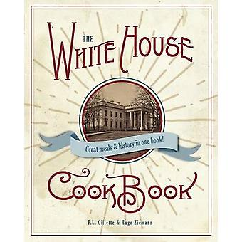 The Original White House Cook Book 1887 Edition by Gillette & F. L.