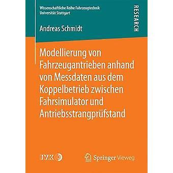 Modellierung von Fahrzeugantrieben anhand von Messdaten aus dem Koppelbetrieb zwischen Fahrsimulator und Antriebsstrangprfstand by Schmidt & Andreas