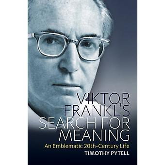 Viktor Frankls Search for Meaning by Timothy Pytell