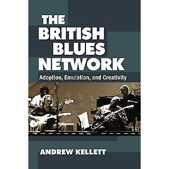 The British Blues Network - Adoption - Emulation - and Creativity by A