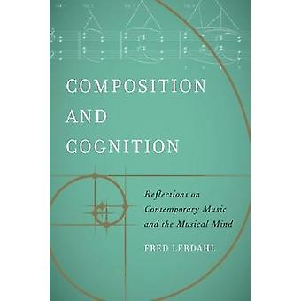 Composition and Cognition - Reflections on Contemporary Music and the