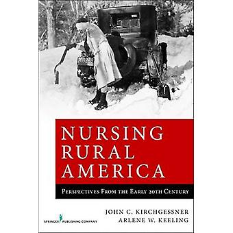Nursing Rural America - Perspectives from the Early 20th Century by Jo