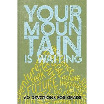 Your Mountain Is Waiting - 60 Devotions for Grads by Ellie Claire - 97