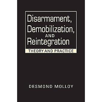 Disarmament - Demobilization - and Reintegration - Theory and Practice