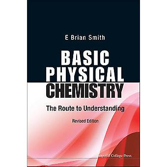 Basic Physical Chemistry - The Route to Understanding (Revised edition