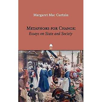 Metaphors for Change - Essays on State and Society by Margaret Mac Cur