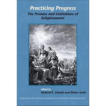 Practicing Progress - The Promise and Limitations of Enlightenment ; F