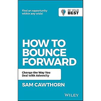 How to Bounce Forward - Change the Way You Deal with Adversity by Sam