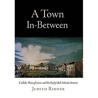 A Town In-Between: Carlisle, Pennsylvania, and the Early Mid-Atlantic Interior