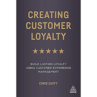 Creating Customer Loyalty - Build Lasting Loyalty Using Customer Exper