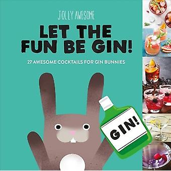 Jolly Awesome Let the Fun Be Gin by Illustrated by Jolly Awesome
