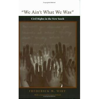 We Ain't What We Was - Civil Rights in the New South by Frederick M. W