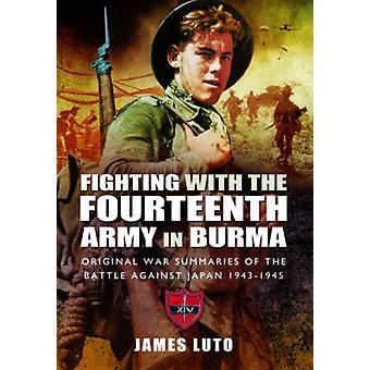 Fighting with the Fourteenth Army in Burma - Original War Summaries of