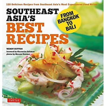 Southeast Asias Best Recipes  From Bangkok to Bali by Wendy Hutton & Charmaine Solomon