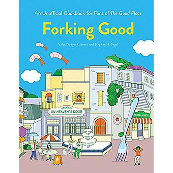 Forking Good - An Unofficial Cookbook for Fans of The Good Place by Va